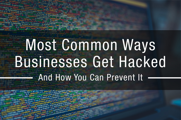 Most Common Ways Businesses Get Hacked And How You Can Prevent It