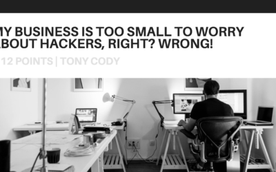 My Business is Too Small to Worry About Hackers, Right? Wrong!